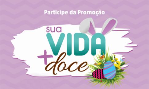 """Participe da promoção de Páscoa """"Sua Vida + Doce"""""""